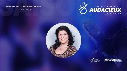 Épisode 04: Caroline Lebeau